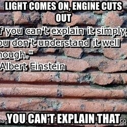you cant explain - Light comes on, Engine cuts out You can't explain that