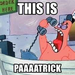 THIS IS PATRICK - this is paaaatrick
