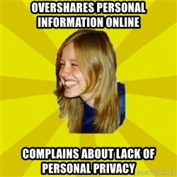 Trologirl - overshares Personal information online Complains about lack of personal privacy
