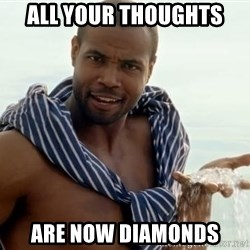 This Thread Is Now Diamonds - All your thoughts are now diamonds