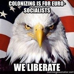 American Pride Eagle - colonizing is for euro-socialists we liberate