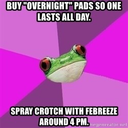 "Foul Bachelorette Frog - buy ""overnight"" pads so one lasts all day. Spray crotch with febreeze around 4 pm."