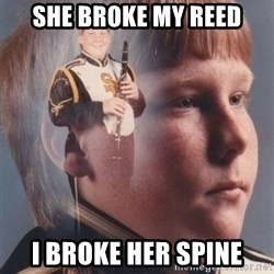 PTSD Clarinet Boy - She broke my reed i broke her spine