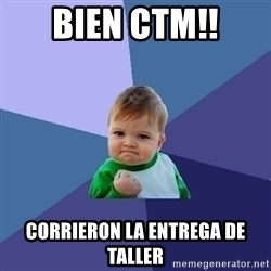 Success Kid - BIEN CTM!! CORRIERON LA ENTREGA DE TALLER