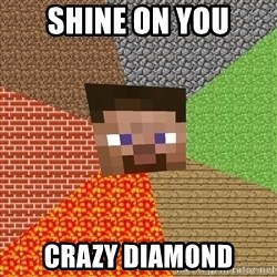Minecraft Guy - SHINE ON YOU CRAZY DIAMOND