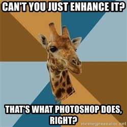 Graphic Design Giraffe - Can't you just enhance it? that's what photoshop does, right?