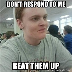 Vengeful Ginger - don't respond to me beat them up