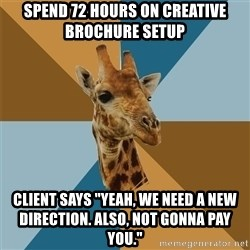 "Graphic Design Giraffe - Spend 72 hours on creative brochure setup Client says ""Yeah, we need a new direction. Also, not gonna pay you."""