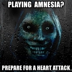 NEVER ALONE  - playing  Amnesia? prepare for a heart attack
