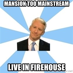 Anderson Cooper Meme - mansion too mainstream live in firehouse