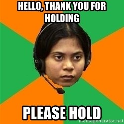 Stereotypical Indian Telemarketer - Hello, thank you for holding Please hold