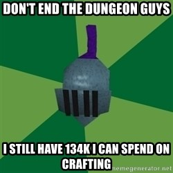 Runescape Advice - Don't end the dungeon guys I still have 134k I can spend on crafting