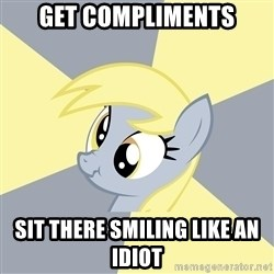 Badvice Derpy - get compliments sit there smiling like an idiot