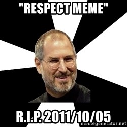 "Steve Jobs Says - ""respect meme"" R.I.P. 2011/10/05"