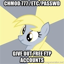 Badvice Derpy - chmod 777 /etc/passwd  give out free ftp accounts