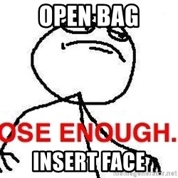 Close enough guy - Open bag Insert face