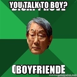 High Expectation Asian Father - YOU TALK TO BOY? BOYFRIEND