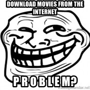 Troll Face in RUSSIA! - download movies from the internet p r o b l e m?