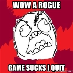 Rage FU - wow a rogue game sucks i quit