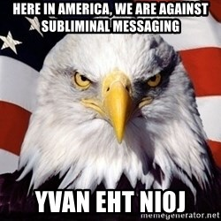 American Pride Eagle - Here in America, we are against subliminal messaging  Yvan Eht Nioj