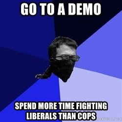 Black Bloc Advice Guy - go to a demo spend more time fighting liberals than cops