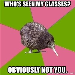 Choir Kiwi - WHO'S SEEN MY GLASSES? OBVIOUSLY NOT YOU.