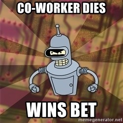 Bender-Rodriguez - Co-Worker dies Wins bet