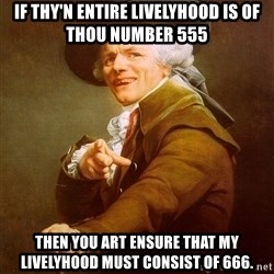 Joseph Ducreux - If thy'n entire livelyhood is of thou number 555 Then you art ensure that my livelyhood must consist of 666.