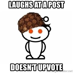 ScumbagReddit - laughs at a post doesn't upvote