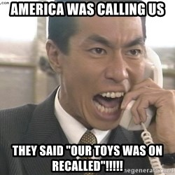 "Chinese Factory Foreman - America was calling us They said ""our toys was on recalled""!!!!!"