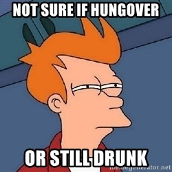FRY FRY - not sure if hungover or still drunk