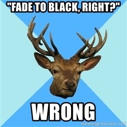 """Smut Player Stag - """"Fade to black, right?"""" wrong"""