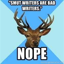 """Smut Player Stag - """"Smut writers are BAD writers."""" nope"""