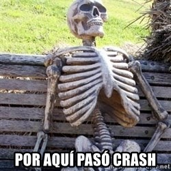 Waiting For Op -  POR AQUÍ PASÓ CRASH