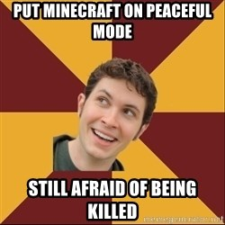 Toby Turner Meme - put minecraft on peaceful mode still afraid of being killed