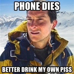 Bear Grylls Loneliness - phone dies Better drink my own piss