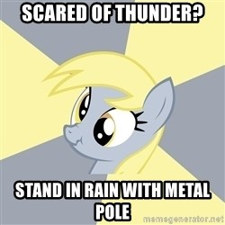Badvice Derpy - scared of thunder? stand in rain with metal pole