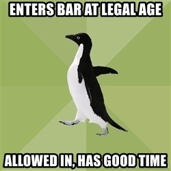 Socially Average Penguin - Enters bar at legal age allowed in, has good time