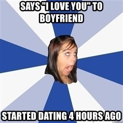 """Annoying Facebook Girl - Says """"I love you"""" to boyfriend started dating 4 hours ago"""