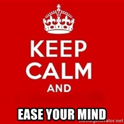 Keep Calm 3 - ease your mind