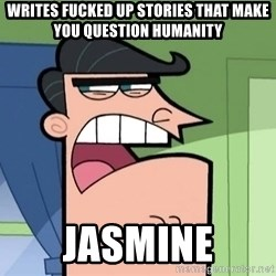i blame dinkleberg - writes fucked up stories that make you question humanity jasmine