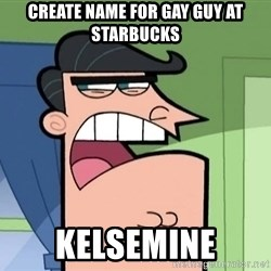 i blame dinkleberg - create name for gay guy at starbucks kelsemine