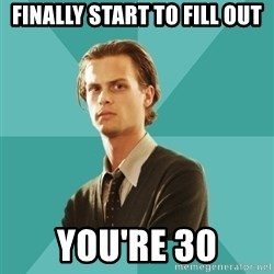 spencer reid - finally start to fill out you're 30