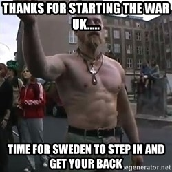 Techno Viking - THANKS FOR STARTING THE WAR UK..... TIME FOR SWEDEN TO STEP IN AND GET YOUR BACK