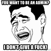 No Lei Un Carajo - you want to be an admin? I don't give a fuck!