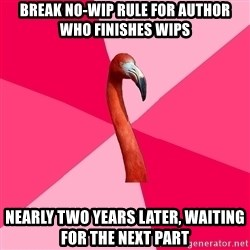 Fanfic Flamingo - break no-wip rule for author who finishes wips nearly two years later, waiting for the next part