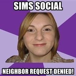 Generic Fugly Homely Girl - Sims Social NEighbor request denied!