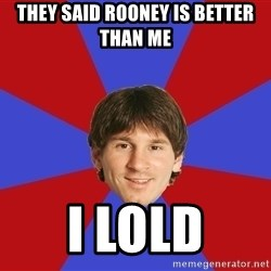Messiya - they said rooney is better than me i lold