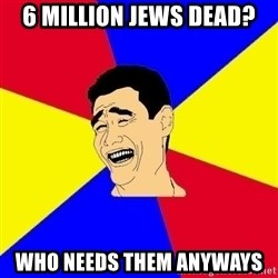 journalist - 6 million jews dead? who needs them anyways