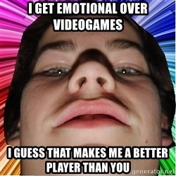 Nordlingsyndrome - I get emotional over videogames I guess that makes me a better player than you